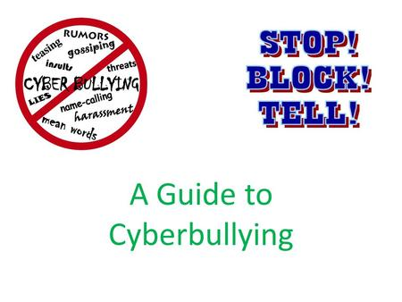 A Guide to Cyberbullying. What is Bullying? Bullying  repeated aggression, verbal, psychological or physical conduct by an individual or group against.