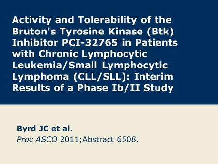 Byrd JC et al. Proc ASCO 2011;Abstract 6508.