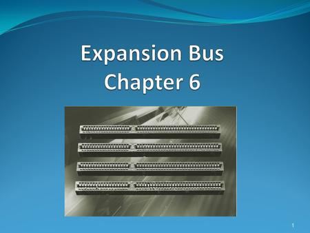 1. Overview In this chapter you will learn how to: Identify the structure and function of the expansion bus Identify the modern expansion bus slot Explain.