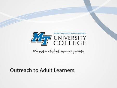 "Outreach to Adult Learners. Improving Outreach by Addressing Barriers Dispositional Barriers FEAR 1.""Hand holding"" through the process 2.Keeping them."