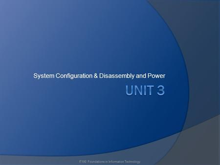 System Configuration & Disassembly and Power IT190 Foundations in Information Technology.