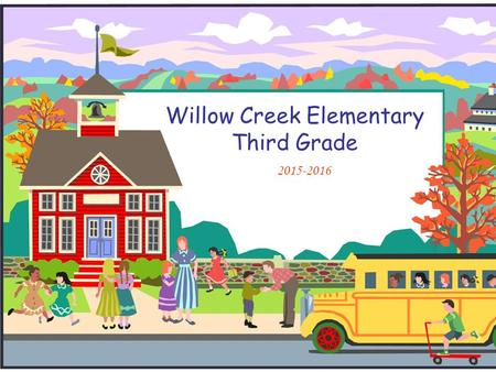 Willow Creek Elementary Third Grade 2015-2016. Welcome to Third Grade!  Meet the teachers  Rebekah Collins: Math/ Science  Tiffany Gonzales: Language.