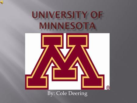 By: Cole Deering. Public or privatePublic Type of schoolUniversity Date founded1851 School mascotGophers SettingUrban (in a large city) Closest major.