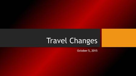Travel Changes October 5, 2015. TRAVEL POLICY CHANGES 2011 authority to manage a UW System travel program was granted to the Board of Regents. A survey.