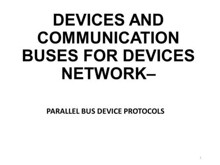 DEVICES AND COMMUNICATION BUSES FOR DEVICES NETWORK– PARALLEL BUS DEVICE PROTOCOLS 1.
