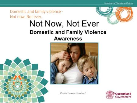 Not Now, Not Ever Domestic and Family Violence Awareness © PhotoAlto. Photographer: Michael Bussy 3.