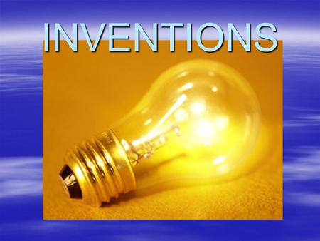 "INVENTIONS. Monday Challenge: What do you think are some of the ""best"" inventions of all time."