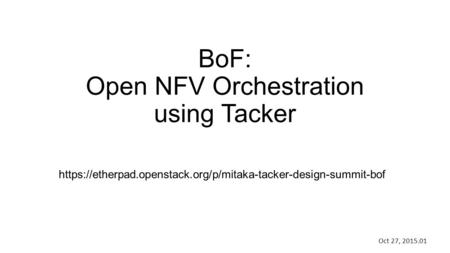 BoF: Open NFV Orchestration using Tacker