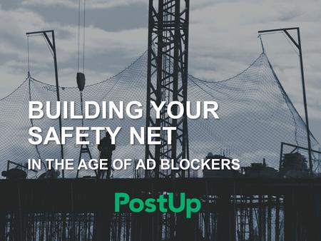 BUILDING YOUR SAFETY NET IN THE AGE OF AD BLOCKERS.