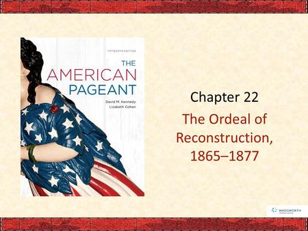 Chapter 22 The Ordeal of Reconstruction, 1865–1877.