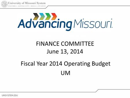 1 Fiscal Year 2014 Operating Budget UM Board of Curators FINANCE COMMITTEE June 13, 2014.