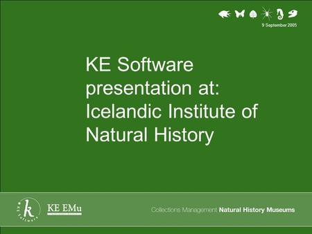 KE Software presentation at: Icelandic Institute of Natural History 9 September 2005.