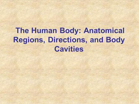 The Human Body: Anatomical Regions, Directions, and Body Cavities.