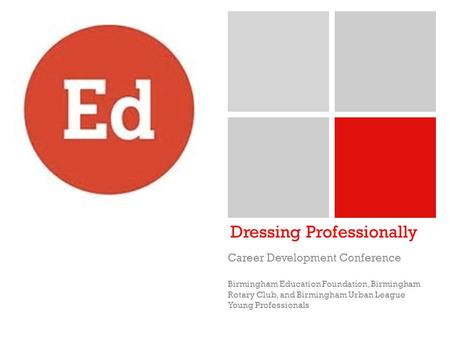 + Dressing Professionally Career Development Conference Birmingham Education Foundation, Birmingham Rotary Club, and Birmingham Urban League Young Professionals.