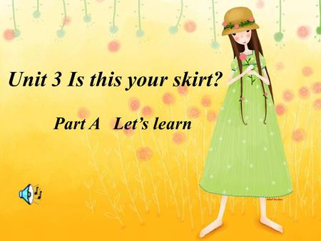 Unit 3 Is this your skirt? Part A Let's learn colours.