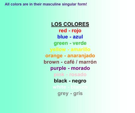 LOS COLORES red - rojo blue - azul green - verde yellow - amarillo orange - anaranjado brown - café / marrón purple - morado pink - rosado black - negro.