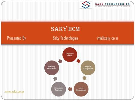 SAKY HCM  Employee Details Payroll Management Leave Management Attendance Tracking Statutory Deductions Presented Saky.