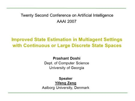 Twenty Second Conference on Artificial Intelligence AAAI 2007 Improved State Estimation in Multiagent Settings with Continuous or Large Discrete State.