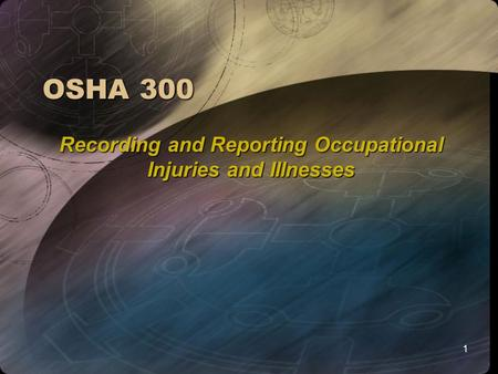1 OSHA 300 Recording and Reporting Occupational Injuries and Illnesses.