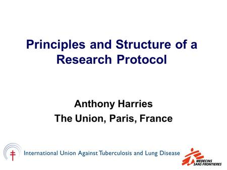 Principles and Structure of a Research Protocol Anthony Harries The Union, Paris, France.