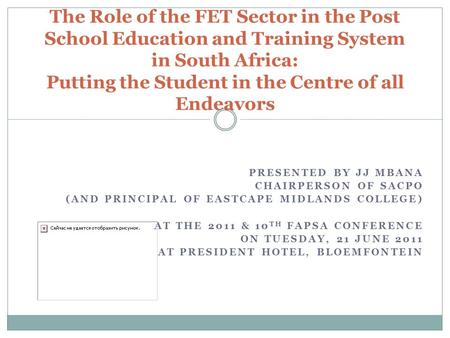 PRESENTED BY JJ MBANA CHAIRPERSON OF SACPO (AND PRINCIPAL OF EASTCAPE MIDLANDS COLLEGE) AT THE 2011 & 10 TH FAPSA CONFERENCE ON TUESDAY, 21 JUNE 2011 AT.