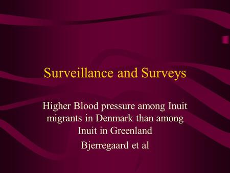 Surveillance and Surveys Higher Blood pressure among Inuit migrants in Denmark than among Inuit in Greenland Bjerregaard et al.