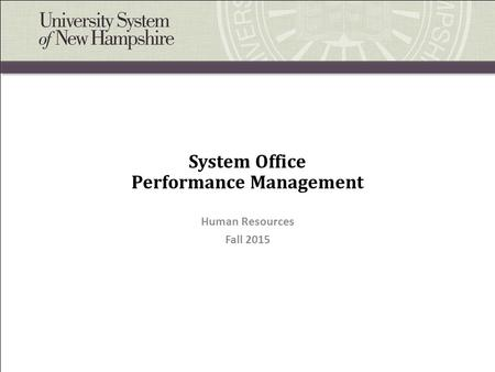System Office Performance Management Human Resources Fall 2015.