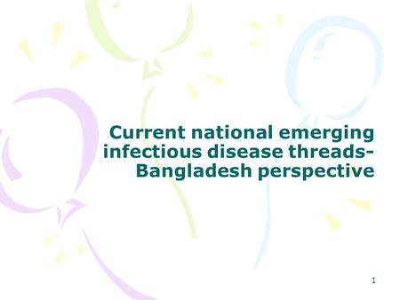 1 Current national emerging infectious disease threads- Bangladesh perspective.