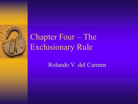 Chapter Four – The Exclusionary Rule Rolando V. del Carmen.