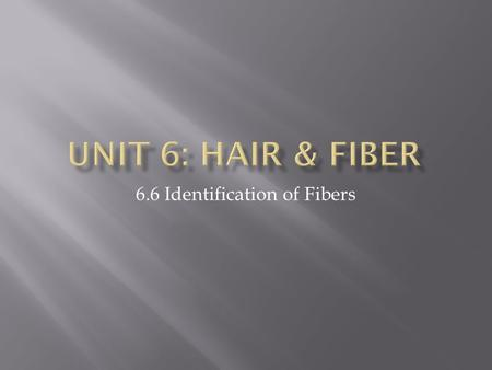 6.6 Identification of Fibers.  Microscopic observation  Burning—observation of how a fiber burns, the odor, color of flame, smoke and the appearance.