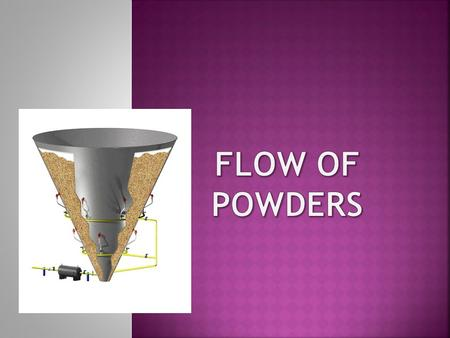 Pharmaceutical powders may be classified as free-flowing or cohesive (non-free flowing) ► Flow properties are significantly affected by changes in particle.