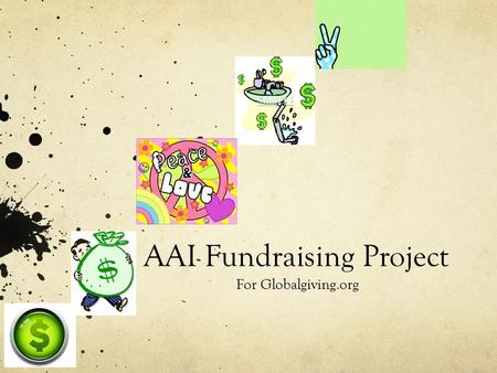 AAI Fundraising Project For Globalgiving.org. Open Challenge Fundraising on Globalgiving.org 4 weeks(2 August-31 August) Minimum Fundraising goal: $4000.