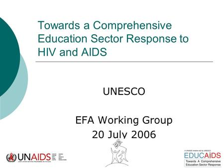 Towards a Comprehensive Education Sector Response to HIV and AIDS UNESCO EFA Working Group 20 July 2006.