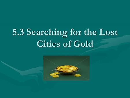 5.3 Searching for the Lost Cities of Gold