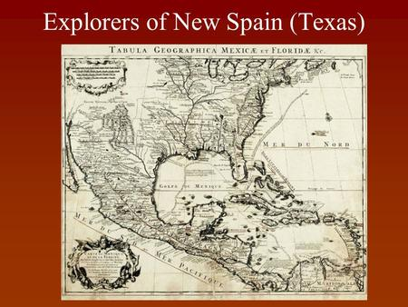 Explorers of New Spain (Texas). Explorer: Columbus (1492) Year He Discovered the West Indies Known for West Indies/New World Why in Texas? He wasn't!!!