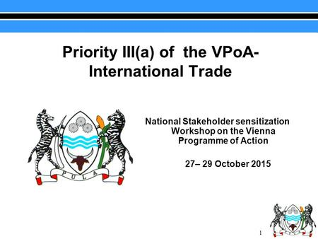 Priority III(a) of the VPoA- International Trade National Stakeholder sensitization Workshop on the Vienna Programme of Action 27– 29 October 2015 1.