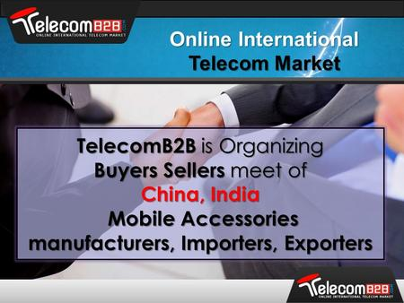 Online International Telecom Market TelecomB2B is Organizing Buyers Sellers meet of China, India Mobile Accessories Mobile Accessories manufacturers, Importers,