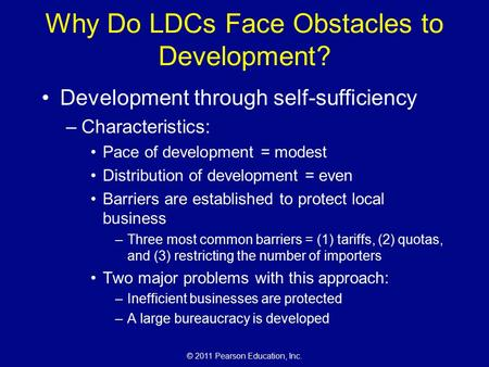 © 2011 Pearson Education, Inc. Why Do LDCs Face Obstacles to Development? Development through self-sufficiency –Characteristics: Pace of development =
