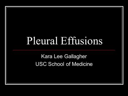 Pleural Effusions Kara Lee Gallagher USC School of Medicine.