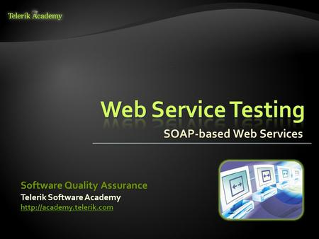 SOAP-based Web Services Telerik Software Academy  Software Quality Assurance.