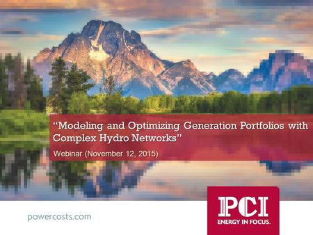"""Modeling and Optimizing Generation Portfolios with Complex Hydro Networks"" Webinar (November 12, 2015)"