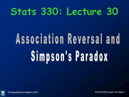 © Department of Statistics 2012 STATS 330 Lecture 30: Slide 1 Stats 330: Lecture 30.