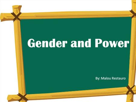 Gender and Power By: Malou Restauro GENDER - Refers to the different ways men and women play in society and to the relative power they wield.
