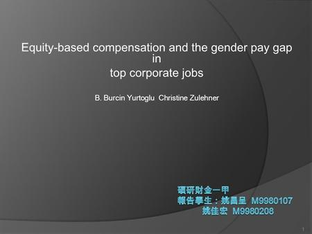 Equity-based compensation and the gender pay gap in top corporate jobs B. Burcin Yurtoglu Christine Zulehner 1.