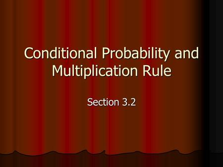 Conditional Probability and Multiplication Rule Section 3.2.