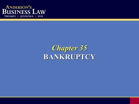 Chapter 35 BANKRUPTCY. 2 Bankruptcy Law Jurisdiction over bankruptcy cases is in U.S. district courts, which may refer all cases and related proceedings.