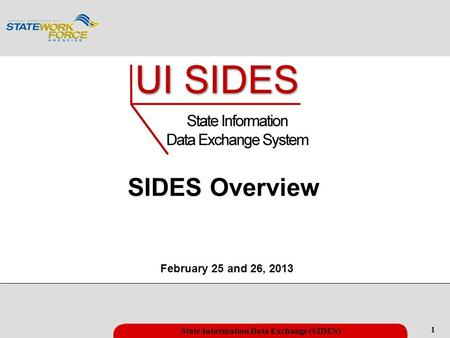 1 State Information Data Exchange (SIDES) February 25 and 26, 2013 SIDES Overview.