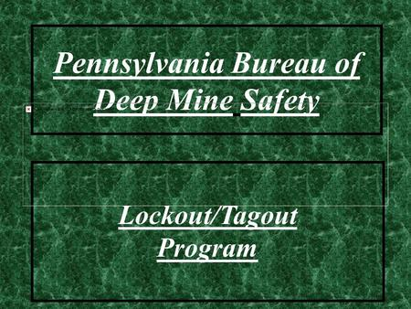 Pennsylvania Bureau of Deep Mine Safety Lockout/Tagout Program.