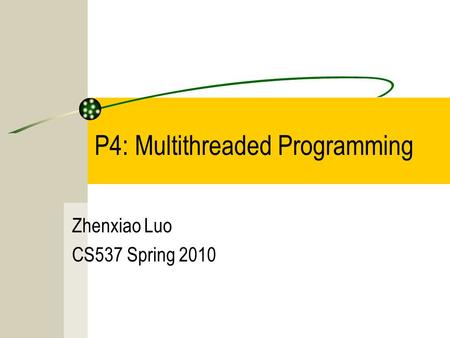 P4: Multithreaded Programming Zhenxiao Luo CS537 Spring 2010.