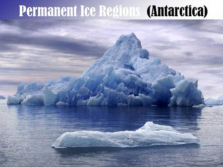 Permanent Ice Regions (Antarctica). the ice sheet covering the majority of the continent is highly reflective and doesn't absorb warmth.